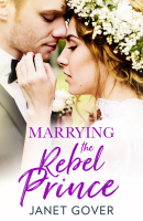Marrying The Rebel Prince by Janet Gover published by HQ Digital